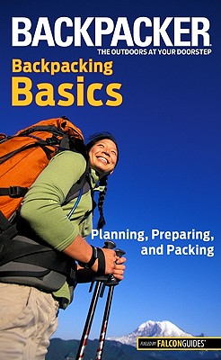 Backpacker Magazine's Backpacking Basics By Soles, Clyde
